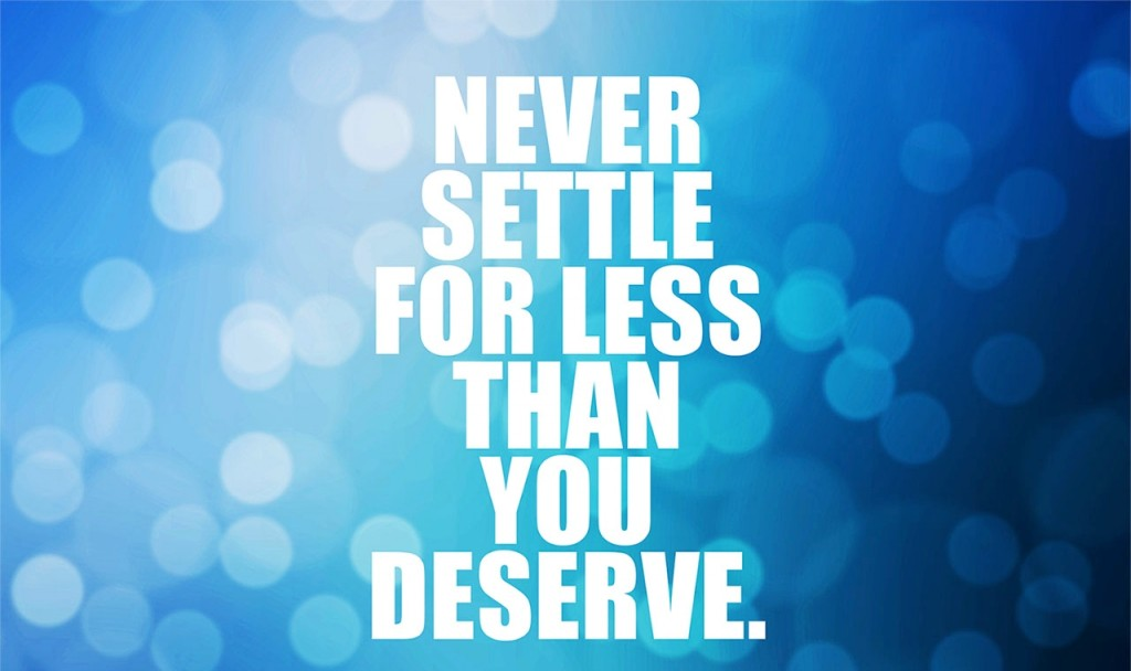 quotivee_1280x800_0001_never-settle-for-less-than-you-deserve.